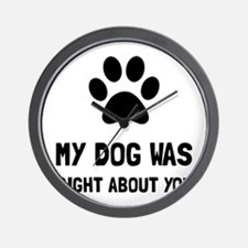 Dog Was Right Wall Clock