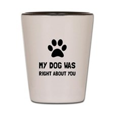Dog Was Right Shot Glass