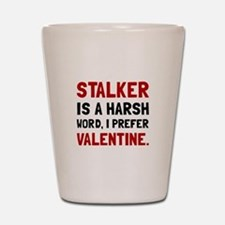Stalker Valentine Shot Glass