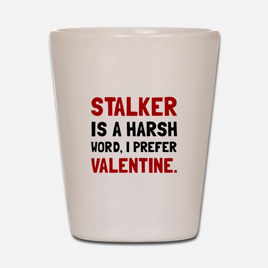 Stalker Valentine Shot Glass