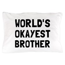 Worlds Okayest Brother Pillow Case