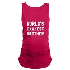 Worlds Okayest Brother Maternity Tank Top