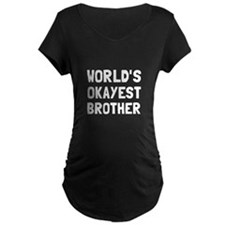 Worlds Okayest Brother Maternity T-Shirt