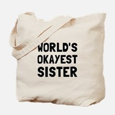 Worlds Okayest Sister Tote Bag