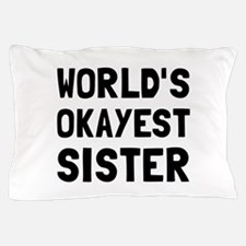 Worlds Okayest Sister Pillow Case