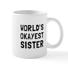 Worlds Okayest Sister Mugs
