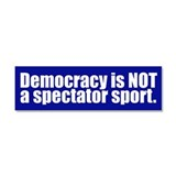 "Democracy is not a spectator sport 3"" x 10"""