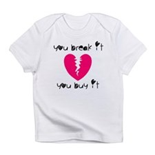You Break It You Buy It Infant T-Shirt