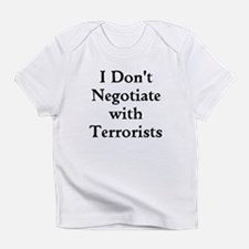I Don't Negotiate with Terrorists Infant T-Shirt