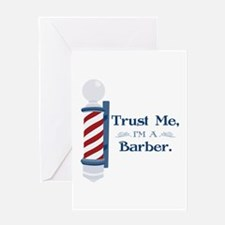 Trust Me Im A Barber Greeting Cards