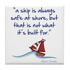 A ship is always safe at shore Tile Coaster