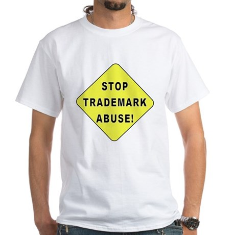 Stop Trademark Abuse! White T-Shirt
