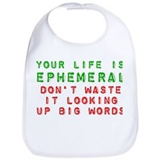 Your Life Is Ephemeral Bib