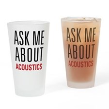 Acoustics - Ask Me About - Drinking Glass