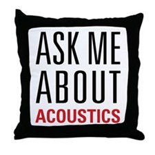 Acoustics - Ask Me About - Throw Pillow