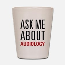 Audiology - Ask Me About - Shot Glass