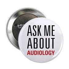 "Audiology - Ask Me About - 2.25"" Button"