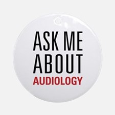 Audiology - Ask Me About - Ornament (Round)