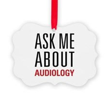 Audiology - Ask Me About - Ornament