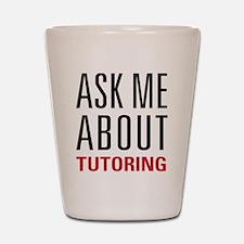Tutoring - Ask Me - Shot Glass