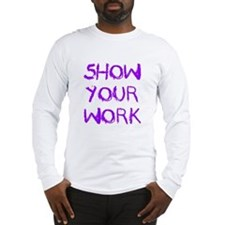 Show Your Work Long Sleeve T-Shirt