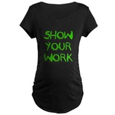 Show Your Work Maternity T-Shirt