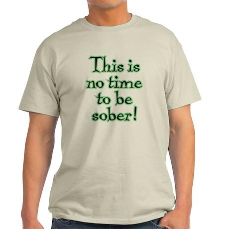 No Time to be Sober - Light T-Shirt