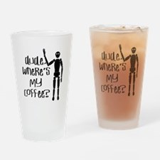 Dude-Wheres my coffee Drinking Glass