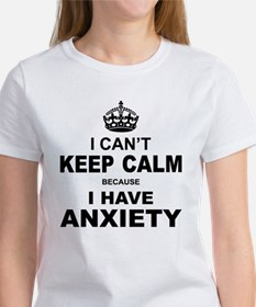 I Cant Keep Calm Because I Have Anxiety T-Shirt