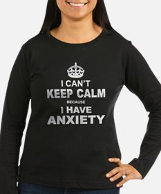 I Cant Keep Calm Because I Have Anxiety Long Sleev