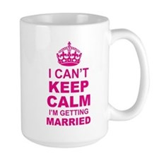 I Cant Keep Calm I am Getting Married Mugs