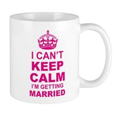 I Cant Keep Calm I am Getting Married Mugs