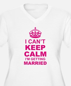 I Cant Keep Calm I am Getting Married Plus Size T-