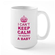 I Cant Keep Calm Im Having A Baby Mugs