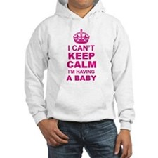 I Cant Keep Calm Im Having A Baby Hoodie