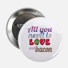"All You Need is Love and Bacon 2.25"" Button"
