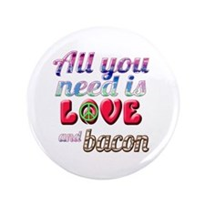 "All You Need is Love and Bacon 3.5"" Button"