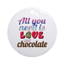 All You Need is Love and Chocolate Round Ornament