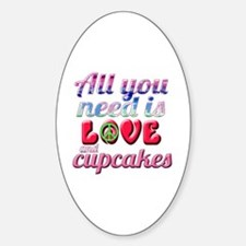All You Need is Love and Cupcakes Sticker (Oval)