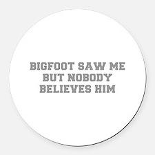BIGFOOT-SAW-ME-FRESH-GRAY Round Car Magnet