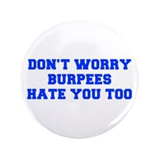 """BURPEES-HATE-YOU-TOO-FRESH-BLUE 3.5"""" Button (100 p"""