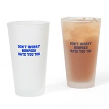 BURPEES-HATE-YOU-TOO-FRESH-BLUE Drinking Glass
