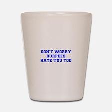 BURPEES-HATE-YOU-TOO-FRESH-BLUE Shot Glass