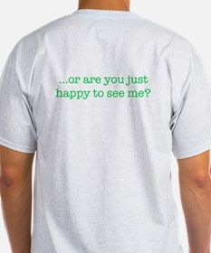 Happy to see me? T-Shirt