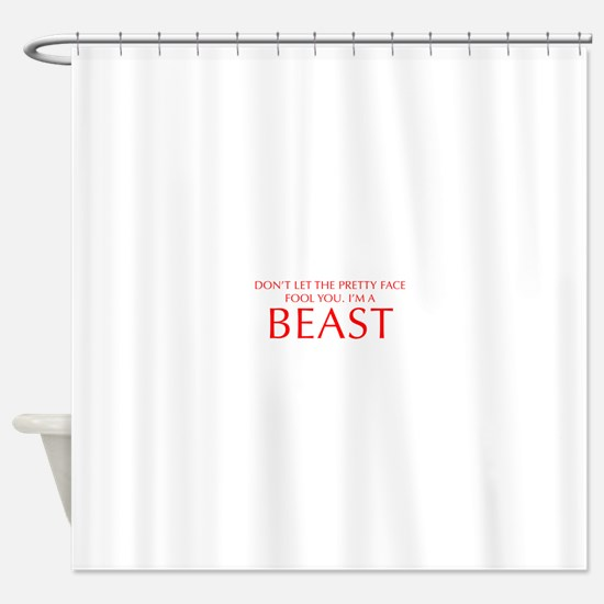 DONT-LET-THE-PRETTY-FACE-OPT-RED Shower Curtain