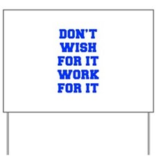 DONT-WISH-FOR-IT-FRESH-BLUE Yard Sign