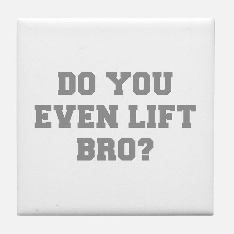 DO-YOU-EVEN-LIFE-BRO-FRESH-GRAY Tile Coaster