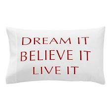 DREAM-IT-BELIEVE-IT-LIVE-IT-OPT-RED Pillow Case