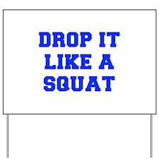 DROP-IT-LIKE-A-SQUAT-FRESH-BLUE Yard Sign