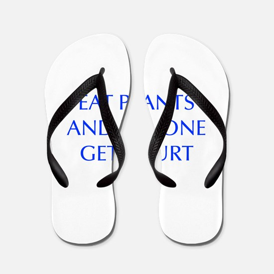 EAT-PLANTS-AND-NO-ONE-GETS-HURT-OPT-BLUE Flip Flop